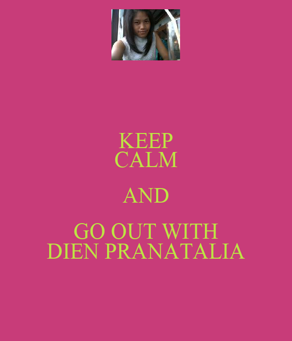 KEEP CALM AND GO OUT WITH DIEN PRANATALIA