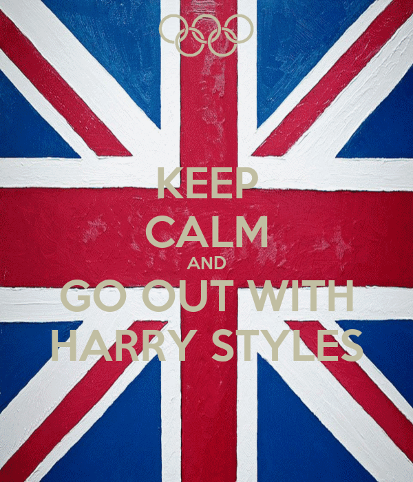 KEEP CALM AND GO OUT WITH HARRY STYLES