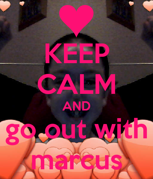 KEEP CALM AND go out with marcus