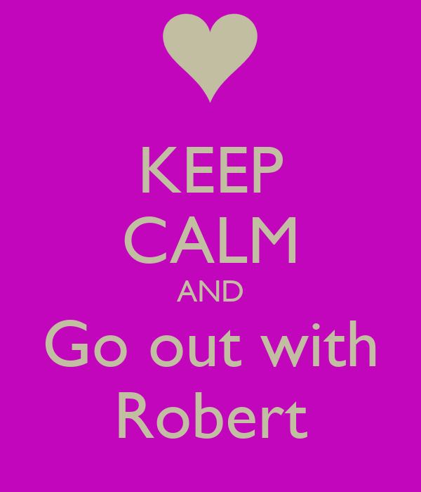 KEEP CALM AND Go out with Robert