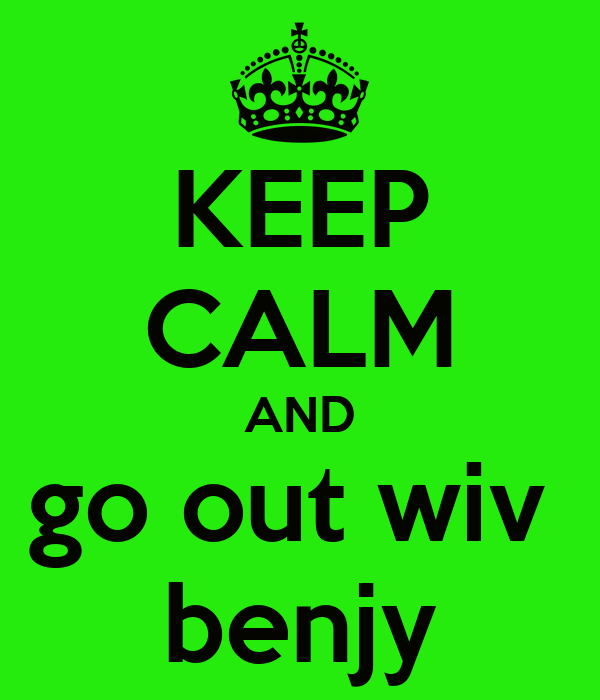 KEEP CALM AND go out wiv  benjy