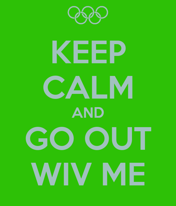 KEEP CALM AND GO OUT WIV ME