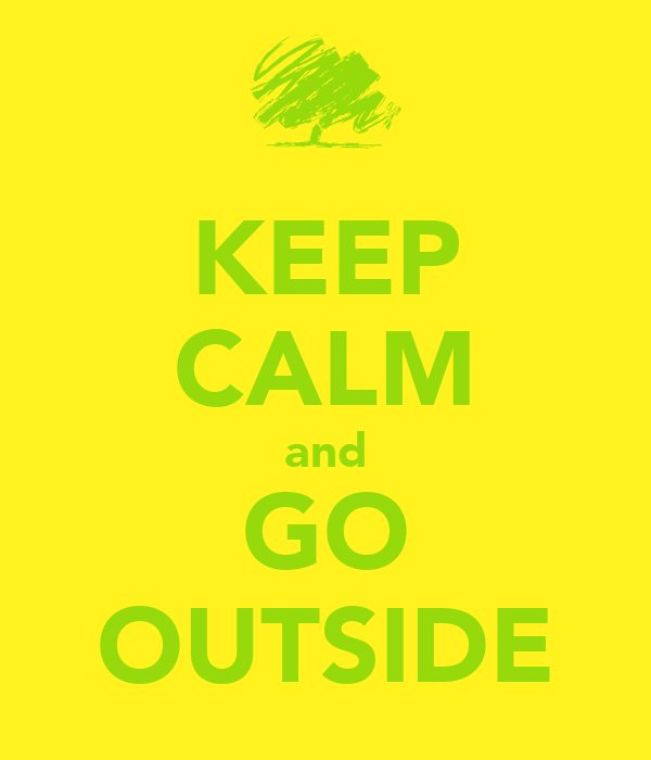 KEEP CALM and GO OUTSIDE