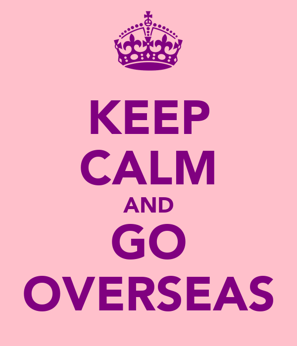 KEEP CALM AND GO OVERSEAS