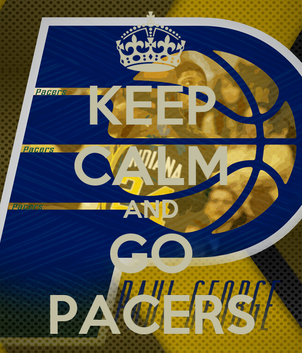 KEEP CALM AND GO PACERS