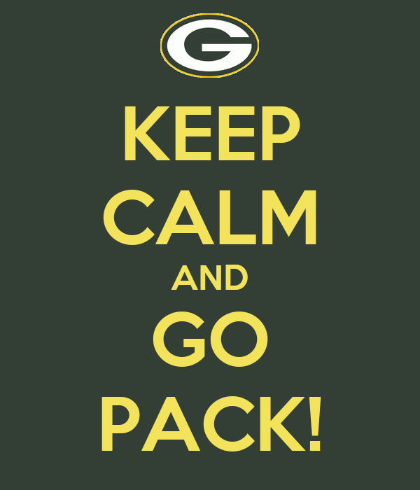 KEEP CALM AND GO PACK!
