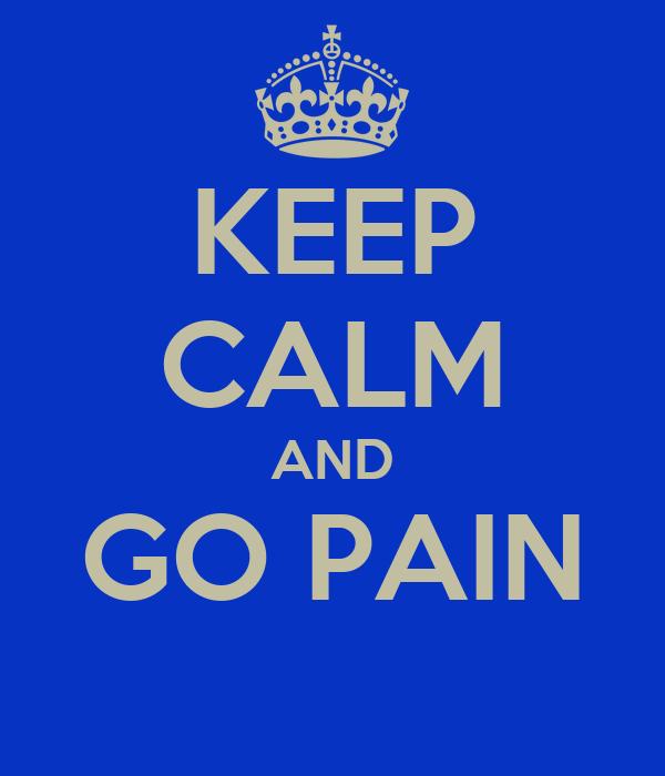 KEEP CALM AND GO PAIN
