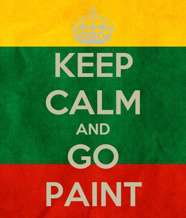 KEEP CALM AND GO PAINT
