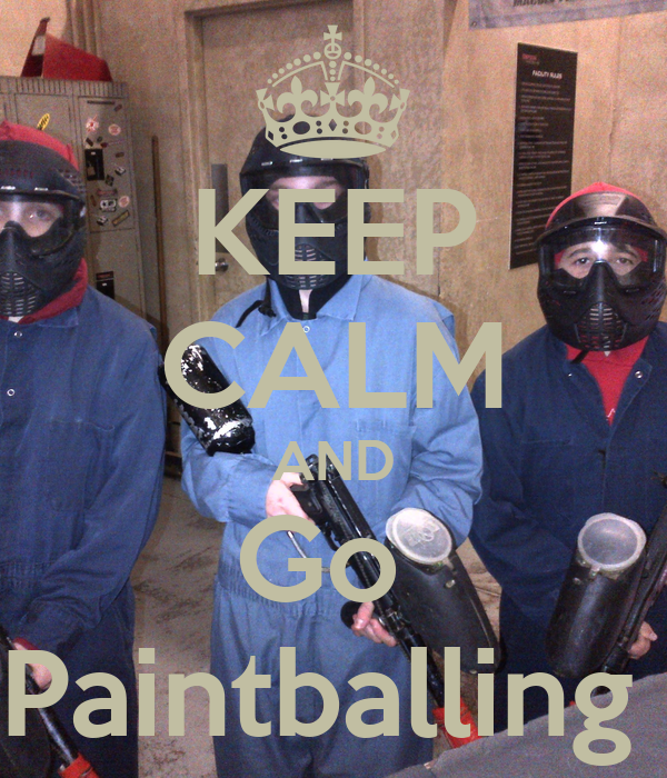 KEEP CALM AND Go  Paintballing