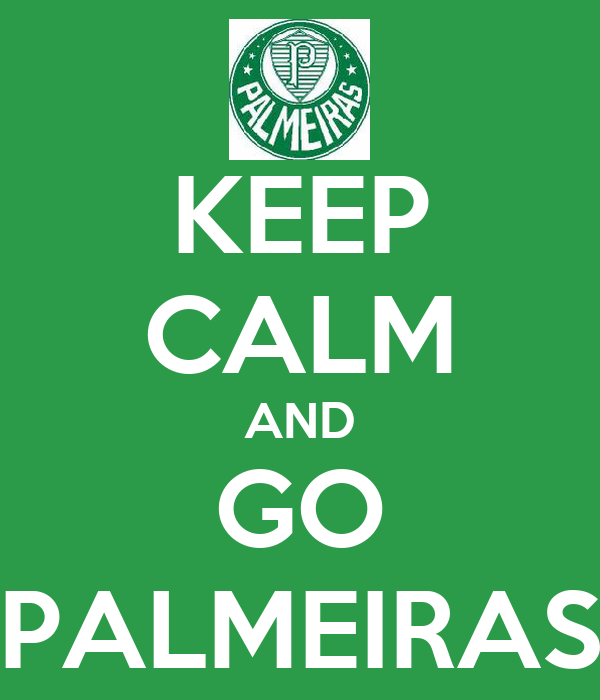 KEEP CALM AND GO PALMEIRAS