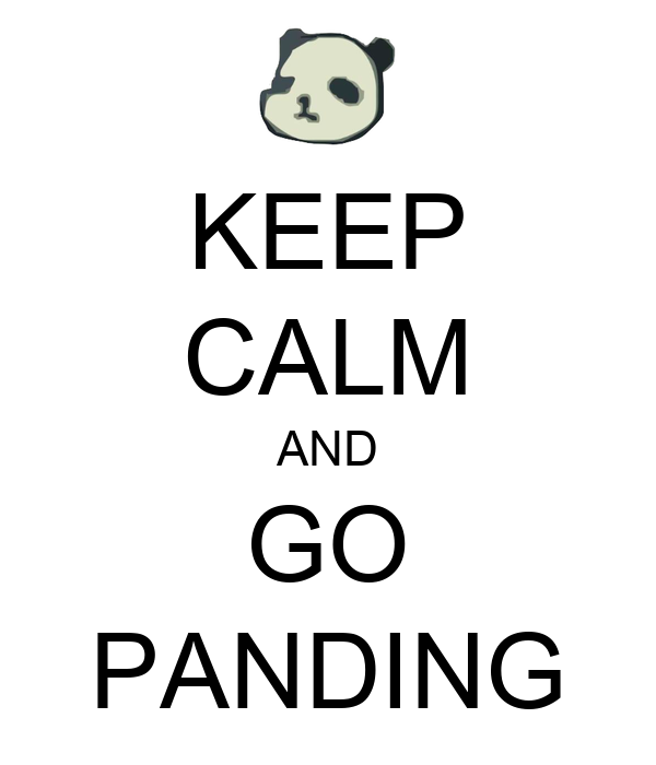 KEEP CALM AND GO PANDING