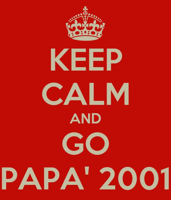 KEEP CALM AND GO PAPA' 2001