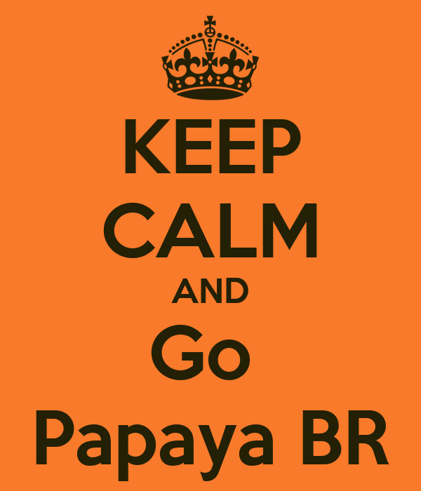 KEEP CALM AND Go  Papaya BR