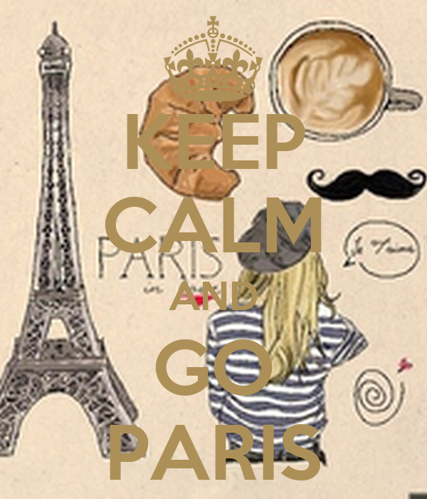 KEEP CALM AND GO PARIS