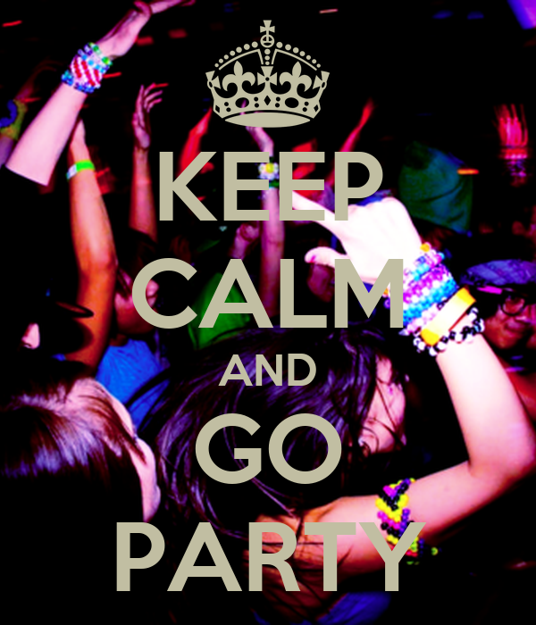 KEEP CALM AND GO PARTY