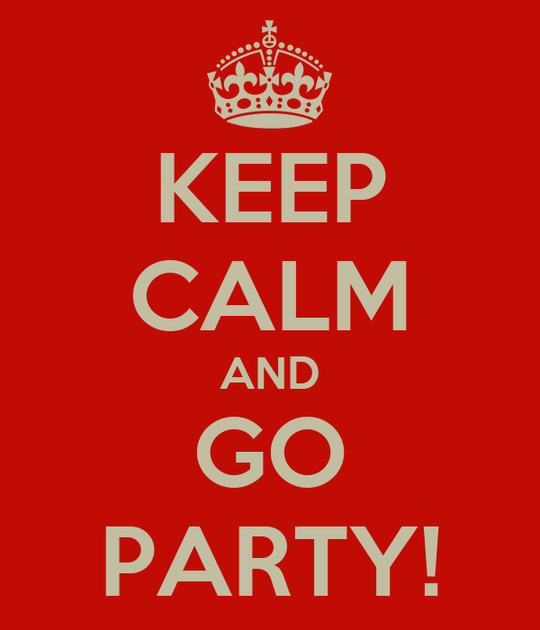 KEEP CALM AND GO PARTY!