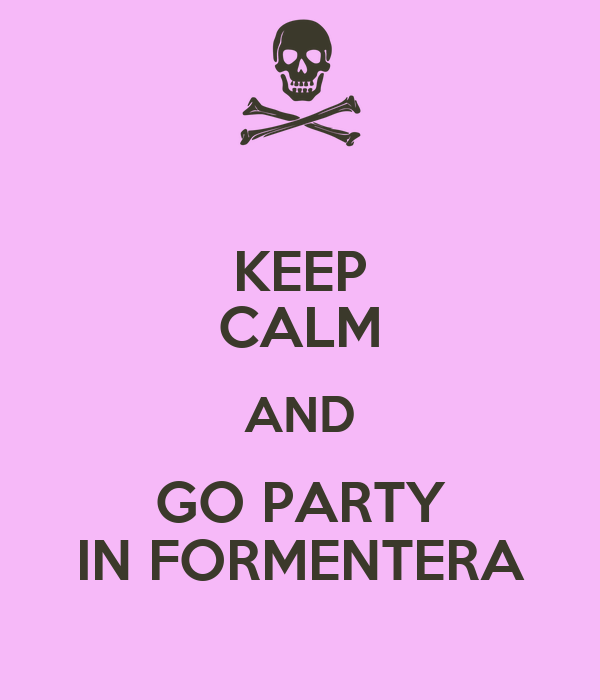 KEEP CALM AND GO PARTY IN FORMENTERA