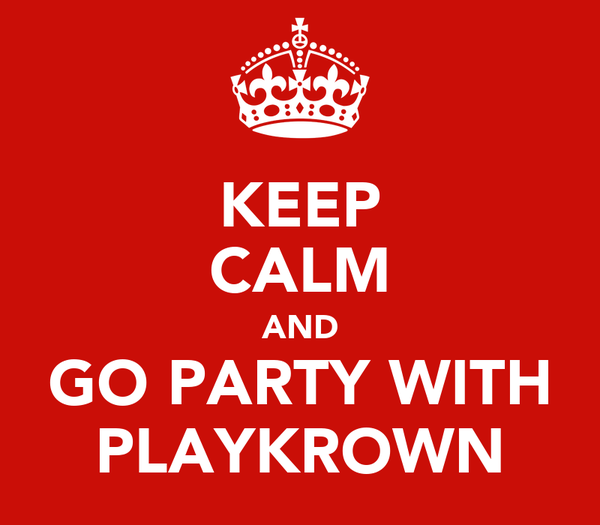 KEEP CALM AND GO PARTY WITH PLAYKROWN