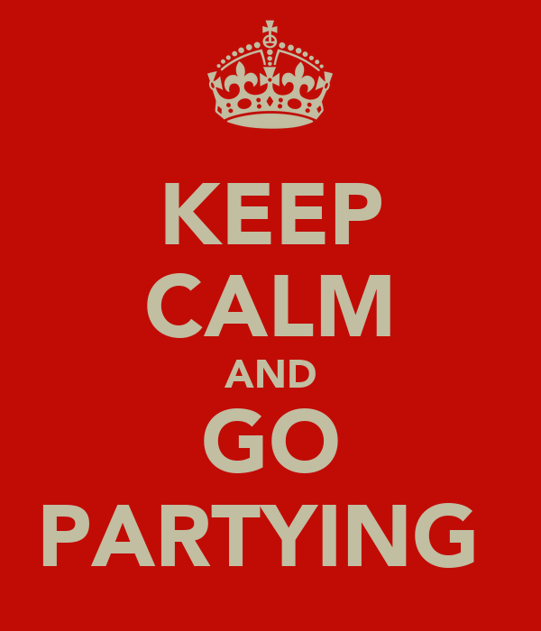 KEEP CALM AND GO PARTYING