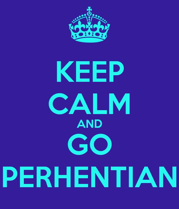 KEEP CALM AND GO PERHENTIAN