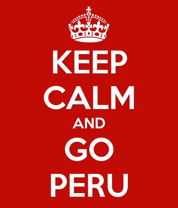 KEEP CALM AND GO PERU