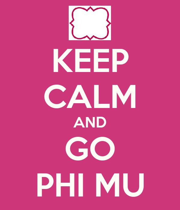 KEEP CALM AND GO PHI MU