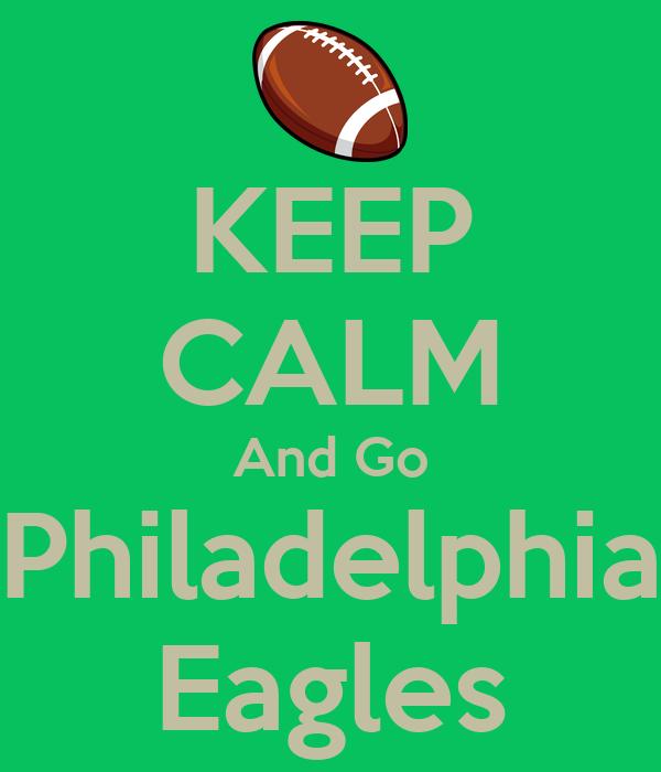 KEEP CALM And Go Philadelphia Eagles