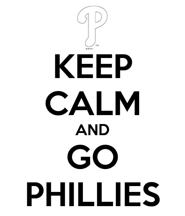 KEEP CALM AND GO PHILLIES