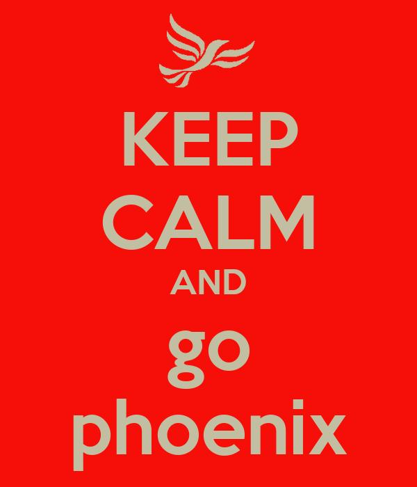 KEEP CALM AND go phoenix