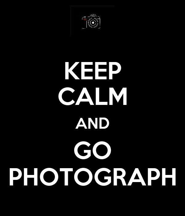KEEP CALM AND GO PHOTOGRAPH