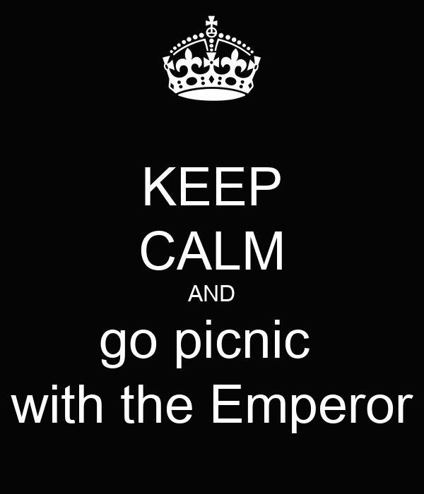 KEEP CALM AND go picnic  with the Emperor