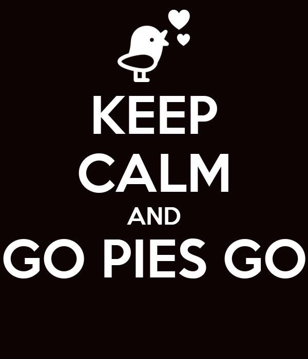 KEEP CALM AND GO PIES GO