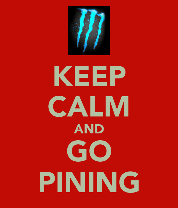 KEEP CALM AND GO PINING