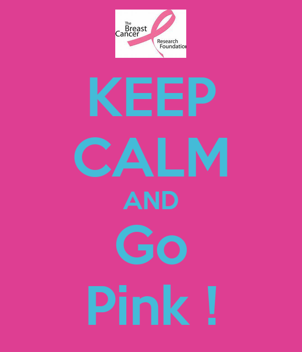 KEEP CALM AND Go Pink !