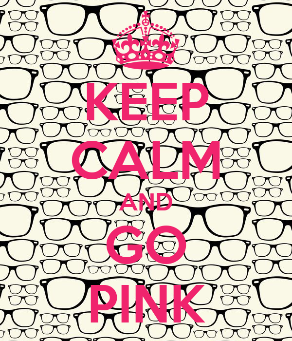 KEEP CALM AND GO PINK