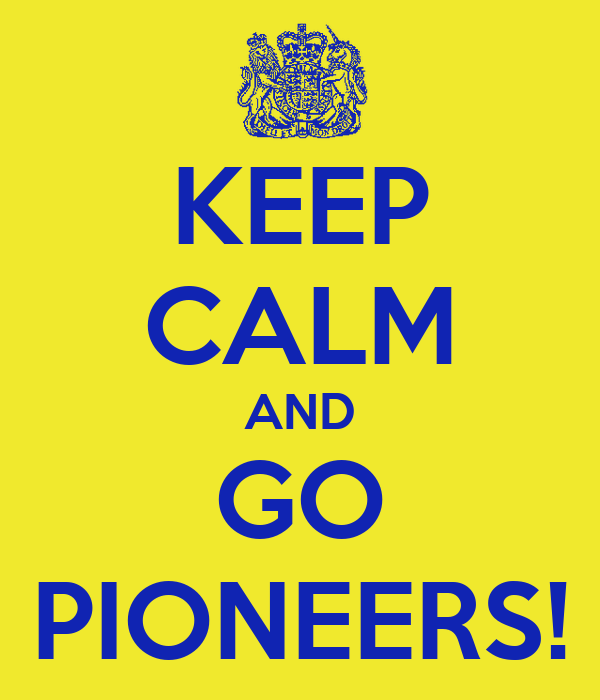 KEEP CALM AND GO PIONEERS!