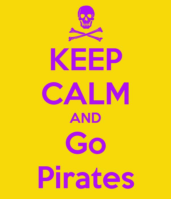 KEEP CALM AND Go Pirates