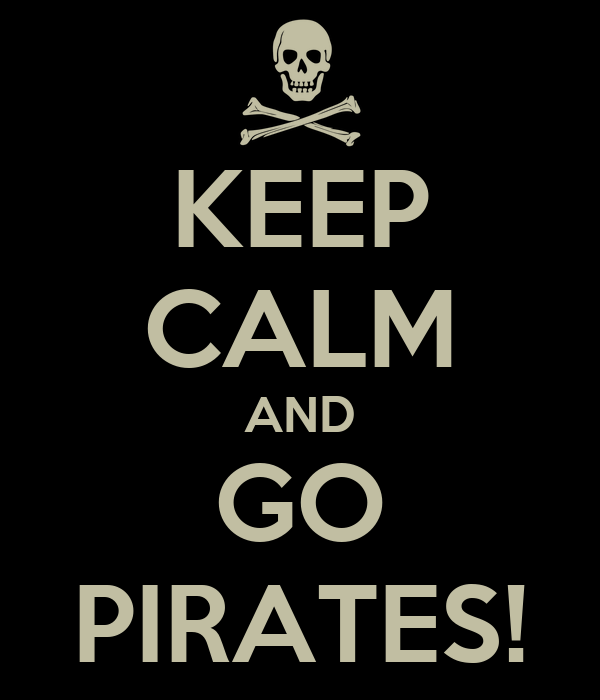 KEEP CALM AND GO PIRATES!