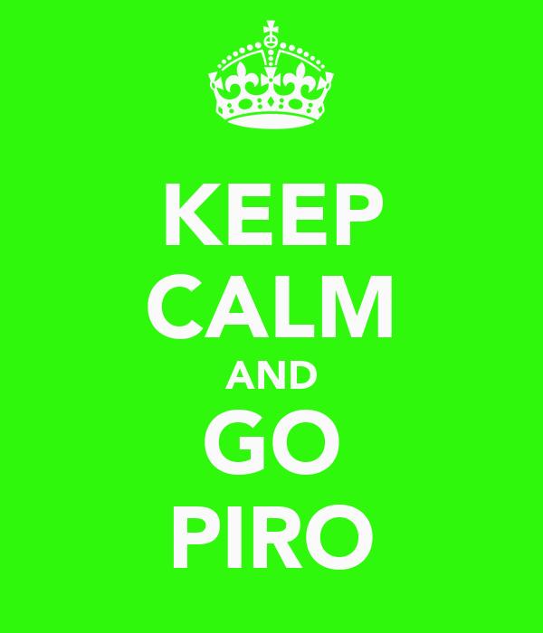 KEEP CALM AND GO PIRO