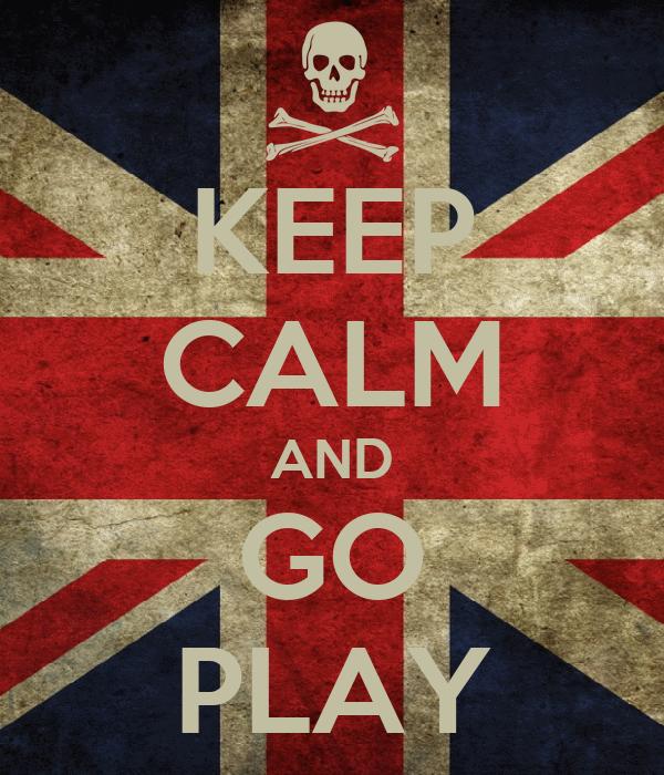 KEEP CALM AND GO PLAY