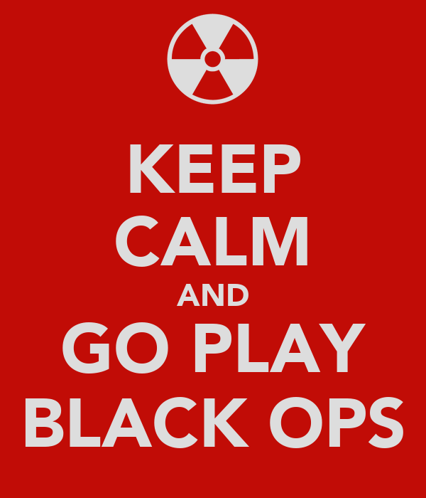 KEEP CALM AND GO PLAY BLACK OPS