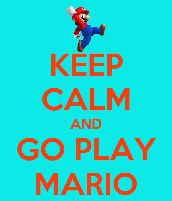 KEEP CALM AND GO PLAY MARIO