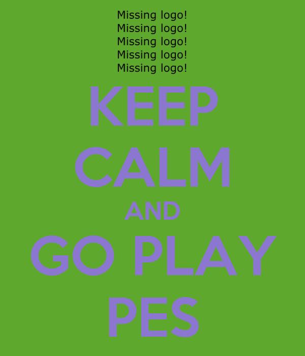 KEEP CALM AND GO PLAY PES