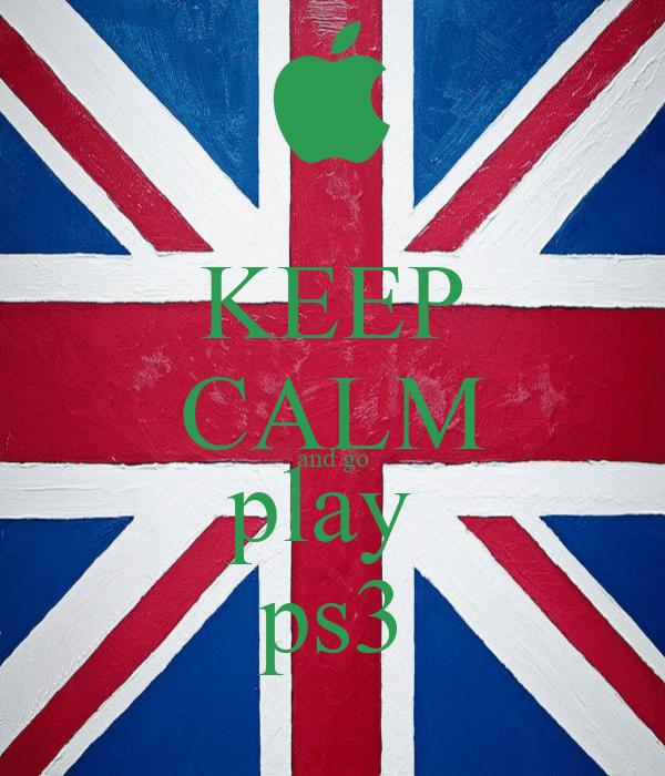 KEEP CALM and go play  ps3