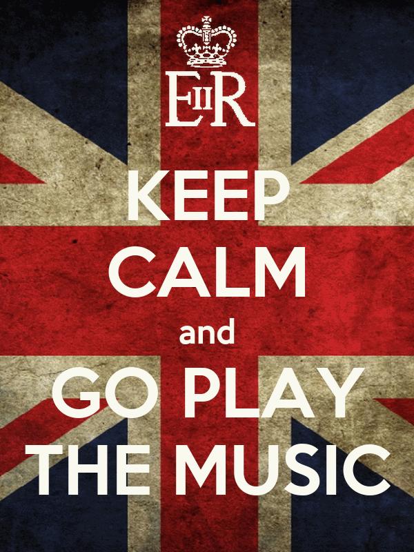 KEEP CALM and GO PLAY THE MUSIC