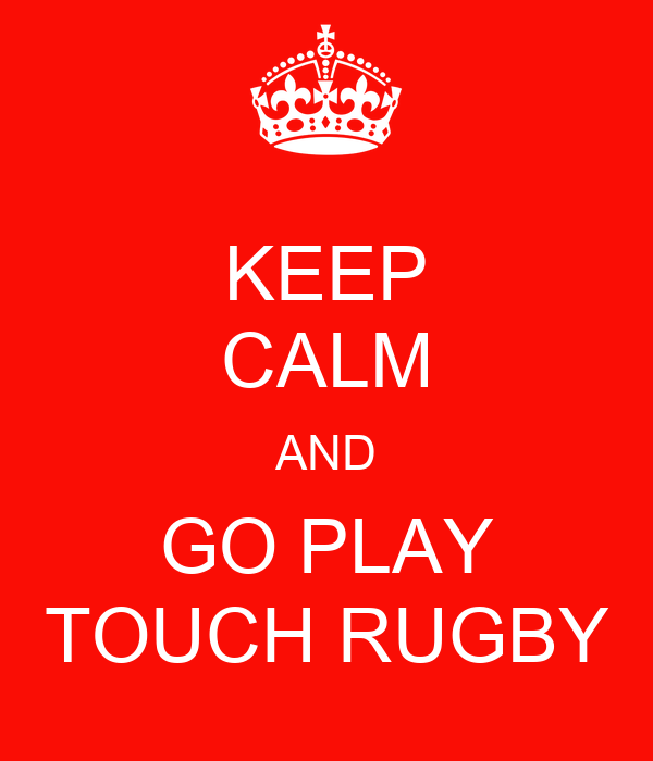 KEEP CALM AND GO PLAY TOUCH RUGBY