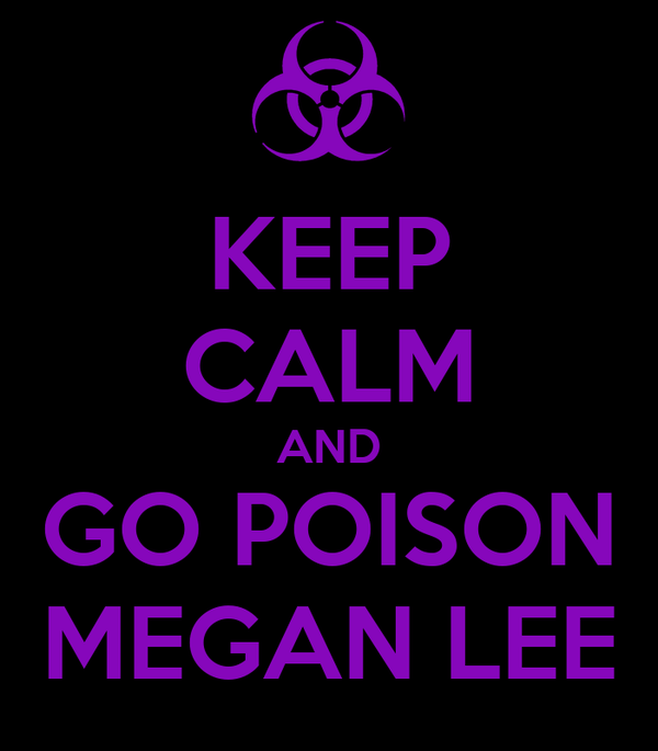 KEEP CALM AND GO POISON MEGAN LEE