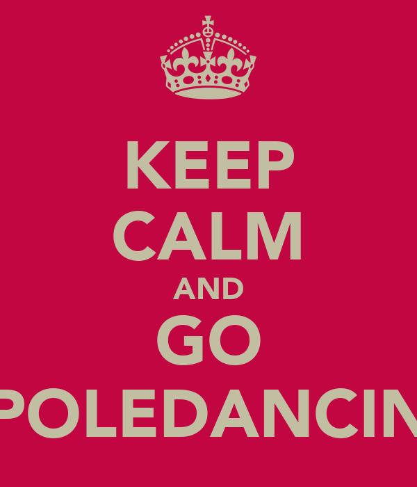 KEEP CALM AND GO POLEDANCIN
