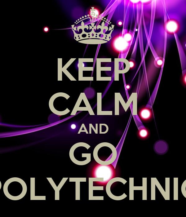 KEEP CALM AND GO POLYTECHNIC