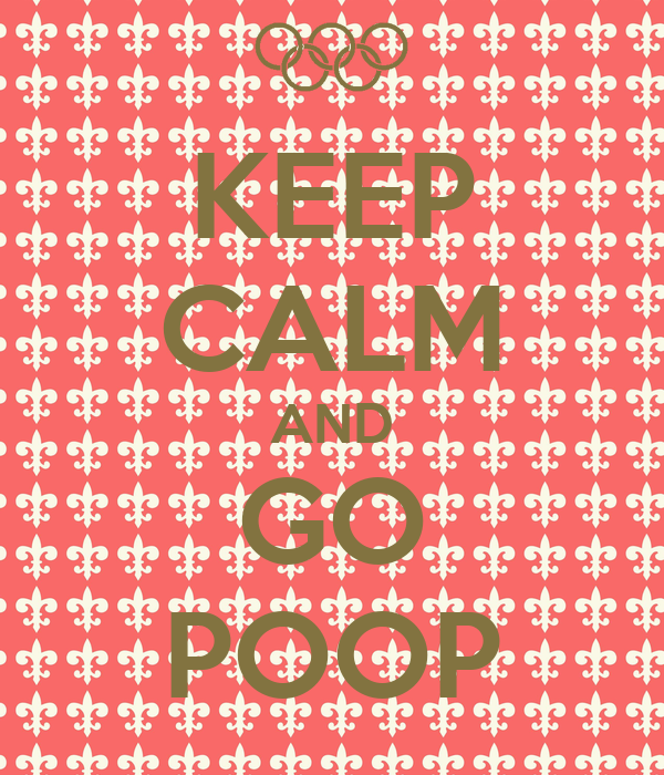 KEEP CALM AND GO POOP